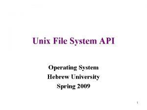 Unix File System API Operating System Hebrew University