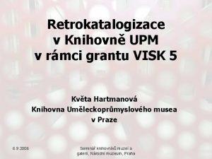 Retrokatalogizace v Knihovn UPM v rmci grantu VISK