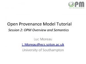 Open Provenance Model Tutorial Session 2 OPM Overview