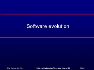 Software evolution Ian Sommerville 2004 Software Engineering 7