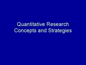 Quantitative Research Concepts and Strategies Quantitative research strategies