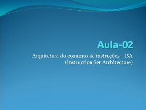 Aula02 Arquitetura do conjunto de instrues ISA Instruction