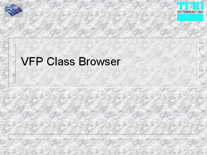 VFP Class Browser Einsatz des Class Browser n
