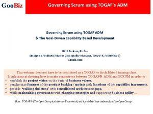 Goo Biz Governing Scrum using TOGAFs ADM Governing