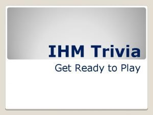IHM Trivia Get Ready to Play MUSIC AND