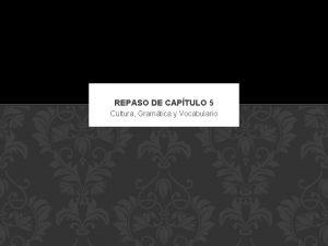 REPASO DE CAPTULO 5 Cultura Gramtica y Vocabulario