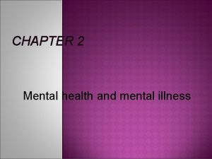 CHAPTER 2 Mental health and mental illness Mental