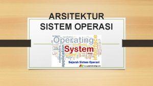 ARSITEKTUR SISTEM OPERASI Peranan Sistem Operasi Dalam Struktur
