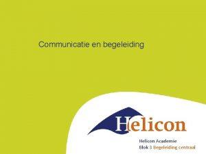 Communicatie en begeleiding Helicon Academie Blok 3 Begeleiding