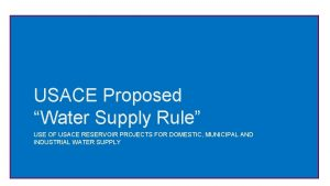 USACE Proposed Water Supply Rule USE OF USACE