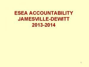 ESEA ACCOUNTABILITY JAMESVILLEDEWITT 2013 2014 1 Accountability Measures