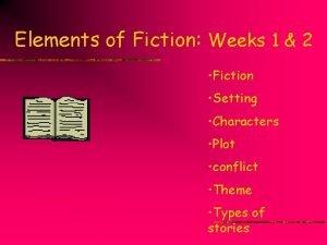 Elements of Fiction Weeks 1 2 Fiction Setting