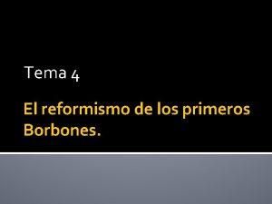 Tema 4 El reformismo de los primeros Borbones