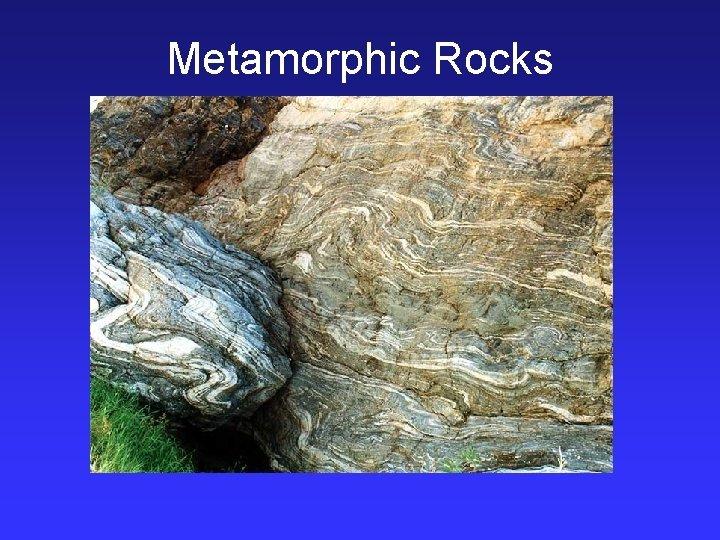 Metamorphic Rocks Metamorphism and Metamorphic Rocks What is