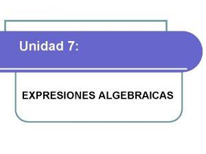 Unidad 7 EXPRESIONES ALGEBRAICAS MAPA CONCEPTUAL LENGUAJE ALGEBRAICO