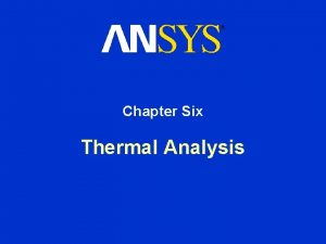 Chapter Six Thermal Analysis SteadyState Thermal Analysis Chapter