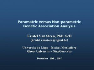 Parametric versus Nonparametric Genetic Association Analysis Kristel Van