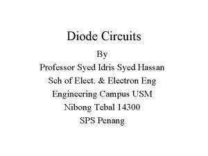 Diode Circuits By Professor Syed Idris Syed Hassan