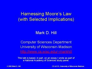 Harnessing Moores Law with Selected Implications Mark D