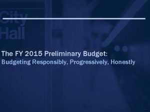 The FY 2015 Preliminary Budget Budgeting Responsibly Progressively