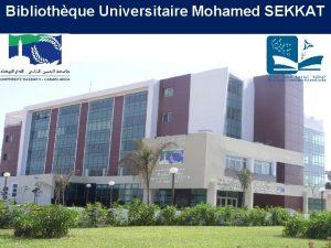 Bibliothque Universitaire Mohamed SEKKAT Bibliothque Universitaire Mohamed SEKKAT