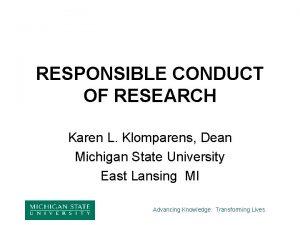 RESPONSIBLE CONDUCT OF RESEARCH Karen L Klomparens Dean