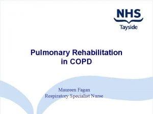 Pulmonary Rehabilitation in COPD Maureen Fagan Respiratory Specialist