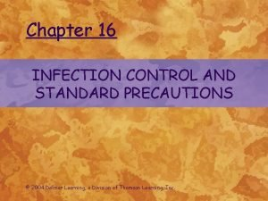 Chapter 16 INFECTION CONTROL AND STANDARD PRECAUTIONS 2004