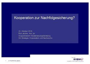 Kooperation zur Nachfolgesicherung 22 Oktober 2016 Ilka Latuske