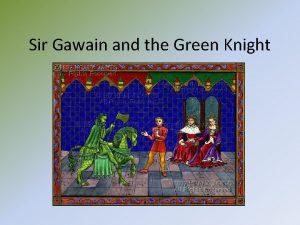 Sir Gawain and the Green Knight Sir Gawain