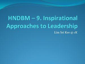 HNDBM 9 Inspirational Approaches to Leadership Lim Sei