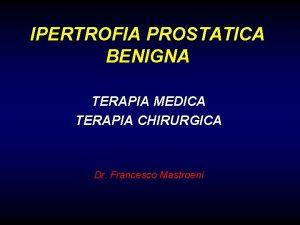 IPERTROFIA PROSTATICA BENIGNA TERAPIA MEDICA TERAPIA CHIRURGICA Dr