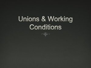 Unions Working Conditions Opposition to Unions There were
