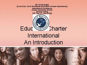 Dr Vinod Singh ViceChair CCLP Worldwide Education Charter
