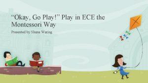 Okay Go Play Play in ECE the Montessori