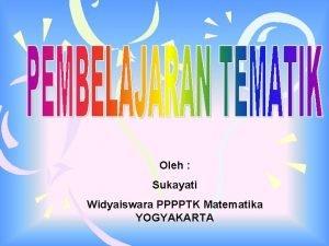 Oleh Sukayati Widyaiswara PPPPTK Matematika YOGYAKARTA PERMEN DIKNAS