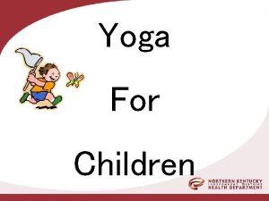 Yoga For Children NORTHERN KENTUCKY DISTRICT HEALTH DEPARTMENT