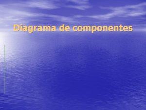 Diagrama de componentes Objetivo del tema El objetivo
