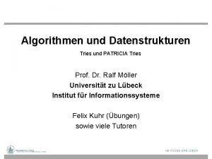 Algorithmen und Datenstrukturen Tries und PATRICIA Tries Prof