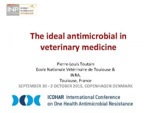 The ideal antimicrobial in veterinary medicine PierreLouis Toutain