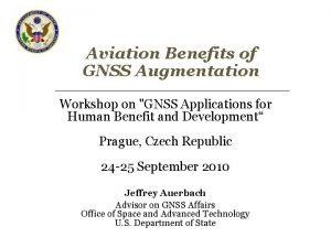 Aviation Benefits of GNSS Augmentation Workshop on GNSS