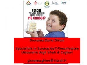 Giovanna Maria Ghiani Specialista in Scienza dellAlimentazione Universit