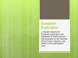 European Exploration c Explain reasons for European exploration