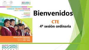 Bienvenidos CTE 4 sesin ordinaria ndice Introduccin La