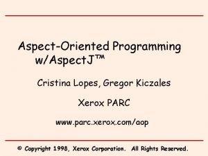 AspectOriented Programming wAspect J Cristina Lopes Gregor Kiczales