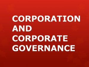 CORPORATION AND CORPORATE GOVERNANCE WHAT IS CORPORATION An