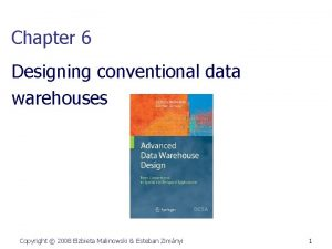 Chapter 6 Designing conventional data warehouses Copyright 2008