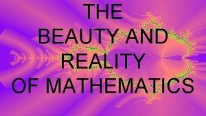 THE BEAUTY AND REALITY OF MATHEMATICS HEARTFELT THANKS