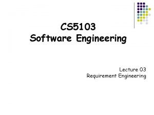 CS 5103 Software Engineering Lecture 03 Requirement Engineering