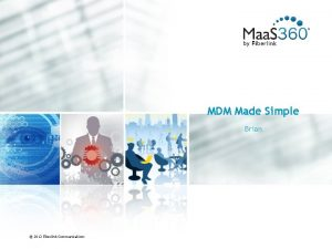 MDM Made Simple Brian 2012 Fiberlink Communications Maa